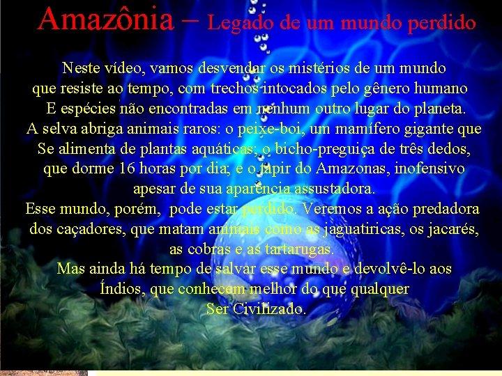 Amazônia – Legado de um mundo perdido Neste vídeo, vamos desvendar os mistérios de