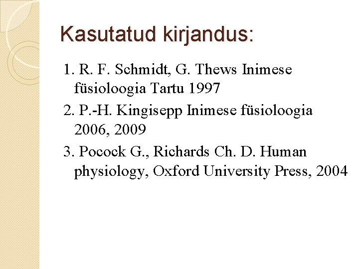 Kasutatud kirjandus: 1. R. F. Schmidt, G. Thews Inimese füsioloogia Tartu 1997 2. P.