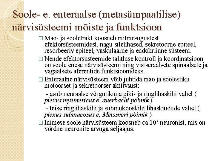 Soole- e. enteraalse (metasümpaatilise) närvisüsteemi mõiste ja funktsioon � Mao- ja sooletrakt koosneb mitmesugustest