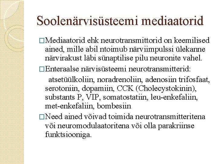 Soolenärvisüsteemi mediaatorid �Mediaatorid ehk neurotransmittorid on keemilised ained, mille abil ntoimub närviimpulssi ülekanne närvirakust