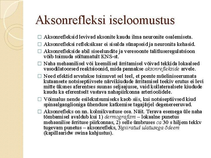 Aksonrefleksi iseloomustus � � � � Aksonrefleksid levivad aksonite kaudu ilma neuronite osalemiseta. Aksonrefleksikaar