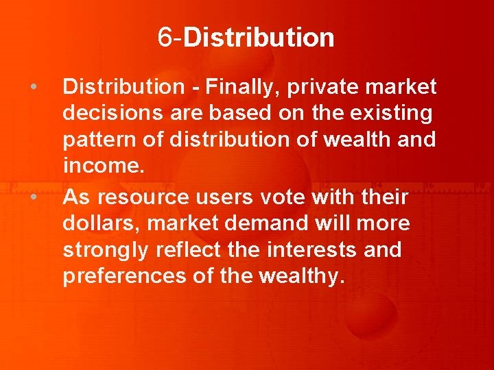 6 -Distribution • • Distribution - Finally, private market decisions are based on the