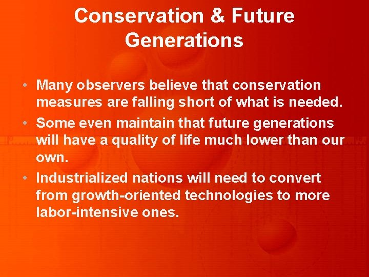 Conservation & Future Generations • Many observers believe that conservation measures are falling short