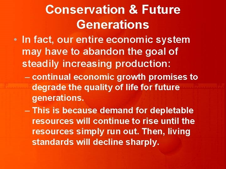 Conservation & Future Generations • In fact, our entire economic system may have to
