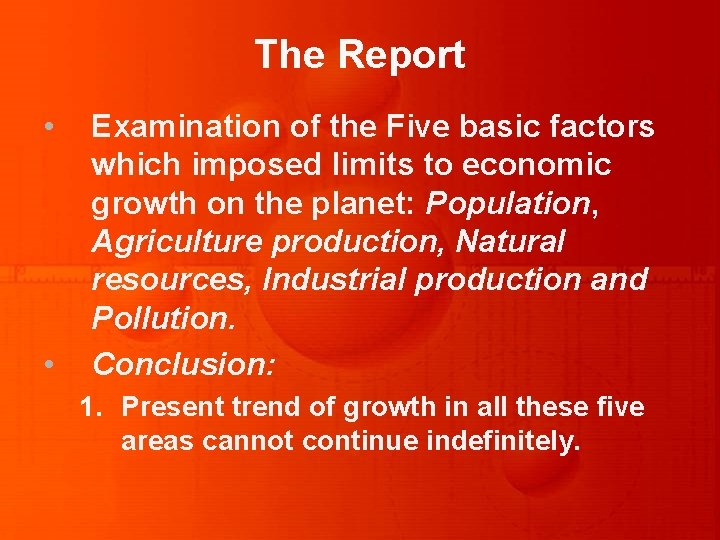 The Report • • Examination of the Five basic factors which imposed limits to