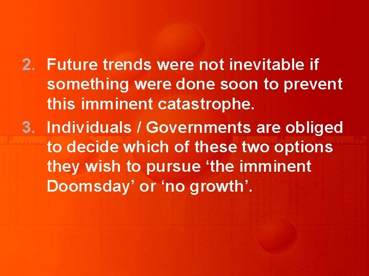 2. Future trends were not inevitable if something were done soon to prevent this