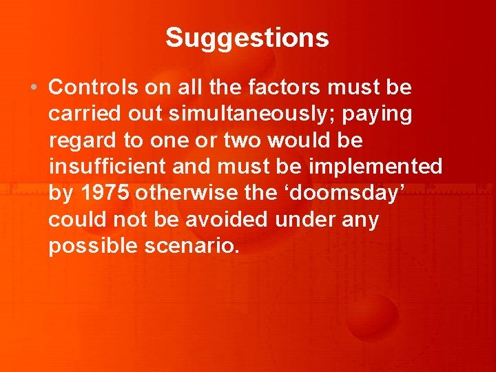 Suggestions • Controls on all the factors must be carried out simultaneously; paying regard