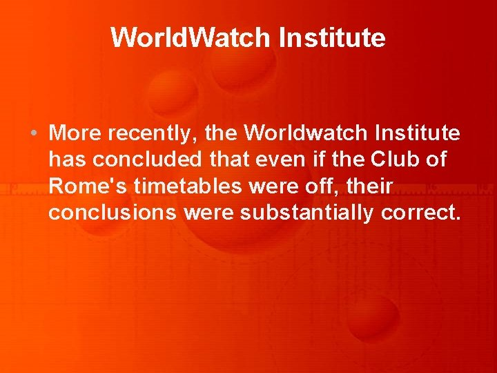 World. Watch Institute • More recently, the Worldwatch Institute has concluded that even if