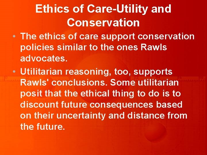 Ethics of Care-Utility and Conservation • The ethics of care support conservation policies similar