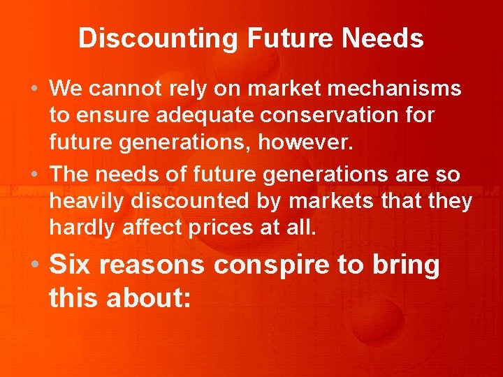 Discounting Future Needs • We cannot rely on market mechanisms to ensure adequate conservation