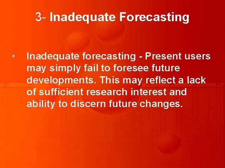 3 - Inadequate Forecasting • Inadequate forecasting - Present users may simply fail to