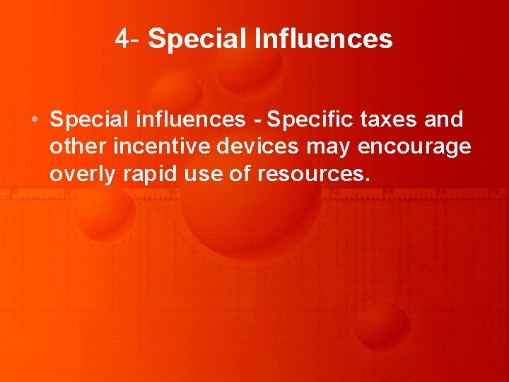 4 - Special Influences • Special influences - Specific taxes and other incentive devices