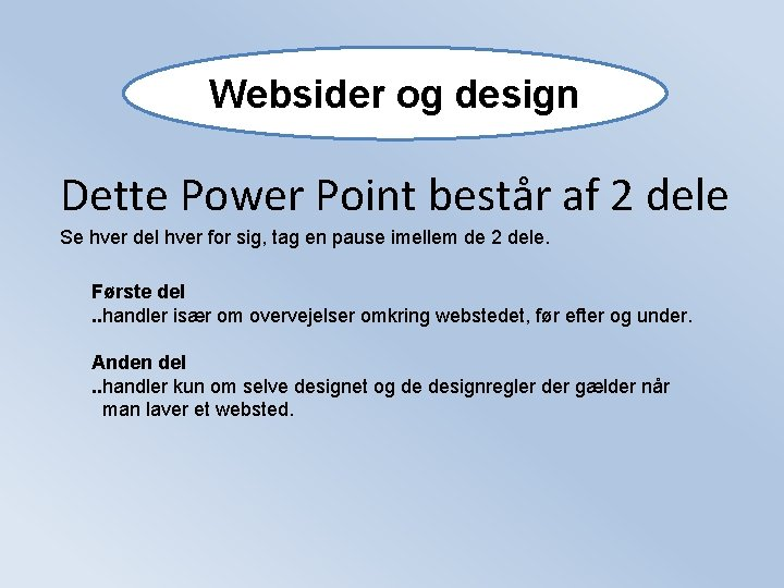 Websider og design Dette Power Point består af 2 dele Se hver del hver
