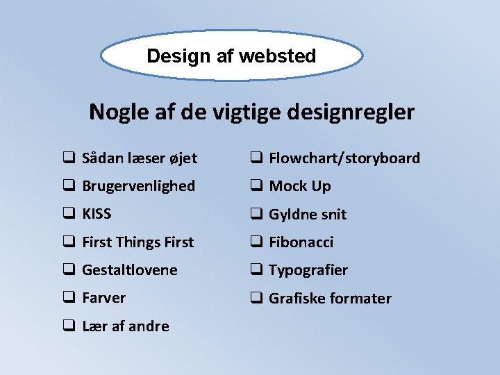 Design af websted Nogle af de vigtige designregler q Sådan læser øjet q Flowchart/storyboard