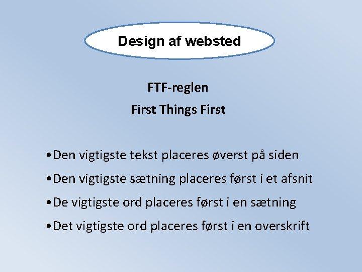 Design af websted FTF-reglen First Things First • Den vigtigste tekst placeres øverst på