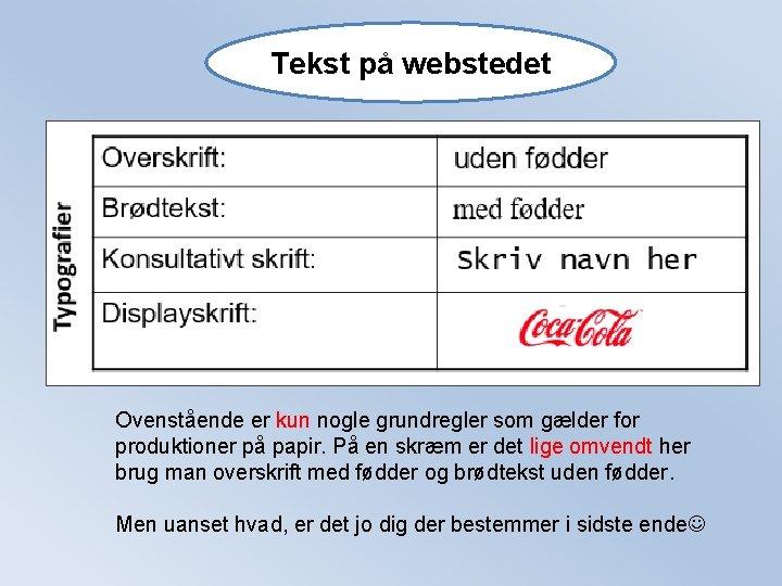 Tekst på webstedet Ovenstående er kun nogle grundregler som gælder for produktioner på papir.