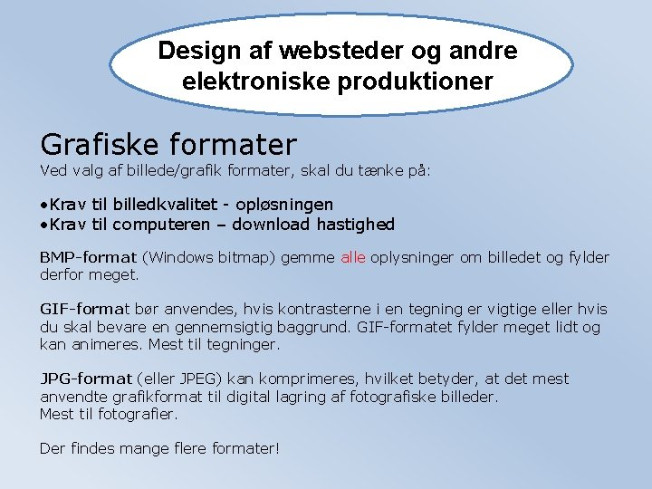 Design af websteder og andre elektroniske produktioner Grafiske formater Ved valg af billede/grafik formater,