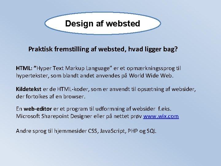 """Design af websted Praktisk fremstilling af websted, hvad ligger bag? HTML: """"Hyper Text Markup"""