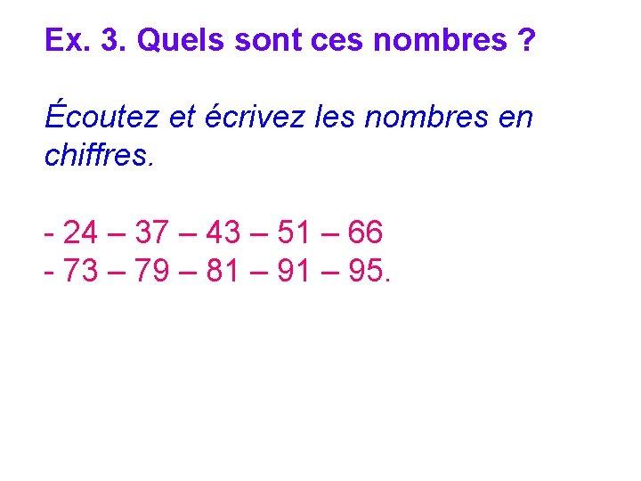 Ex. 3. Quels sont ces nombres ? Écoutez et écrivez les nombres en chiffres.