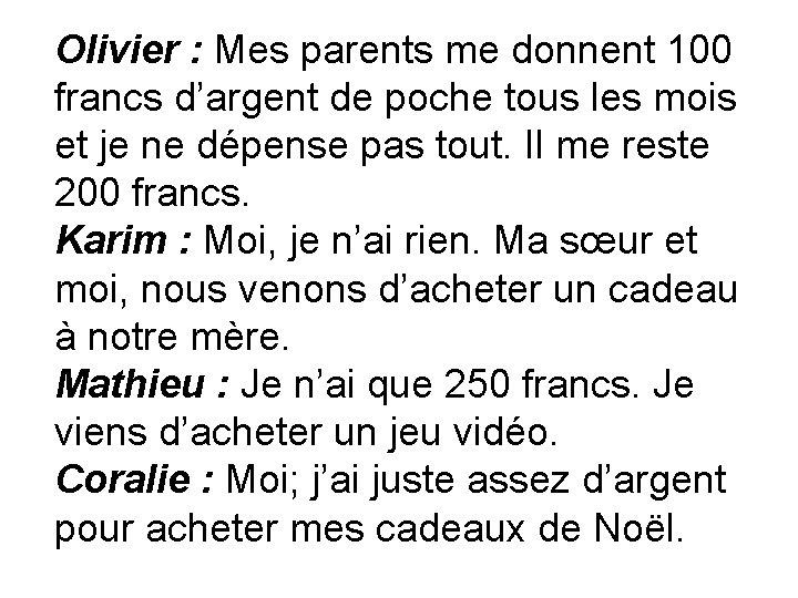 Olivier : Mes parents me donnent 100 francs d'argent de poche tous les mois
