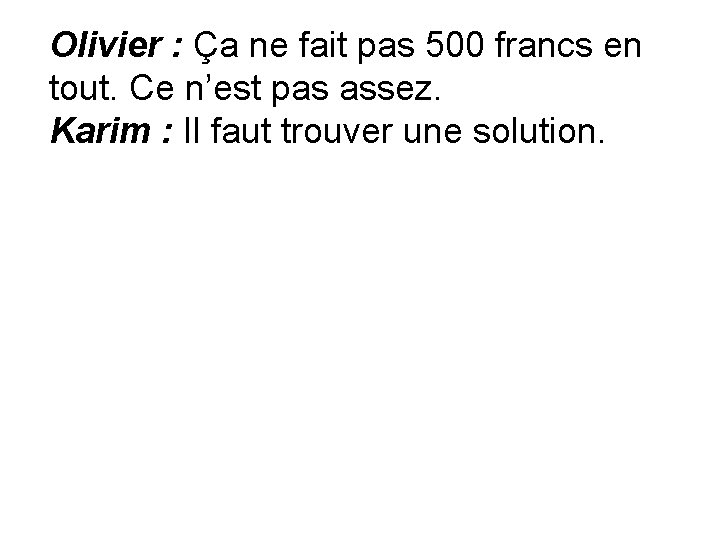 Olivier : Ça ne fait pas 500 francs en tout. Ce n'est pas assez.