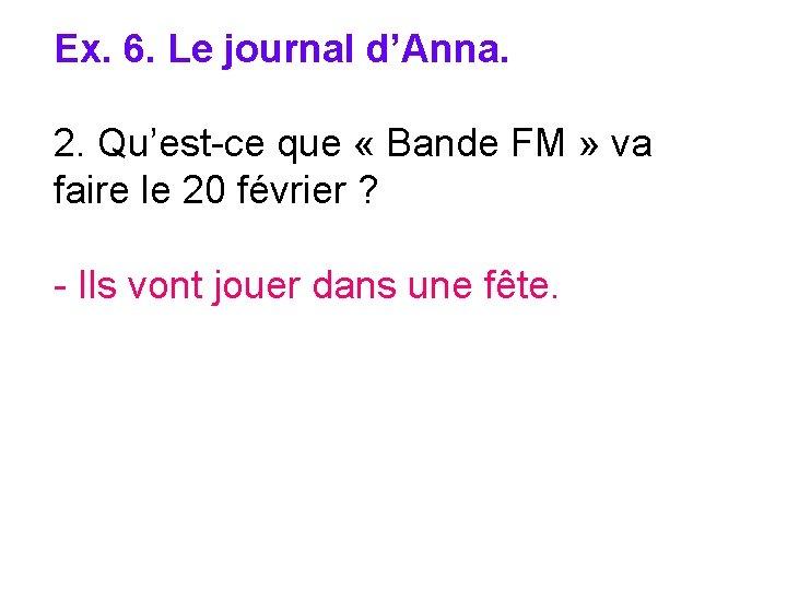 Ex. 6. Le journal d'Anna. 2. Qu'est-ce que « Bande FM » va faire