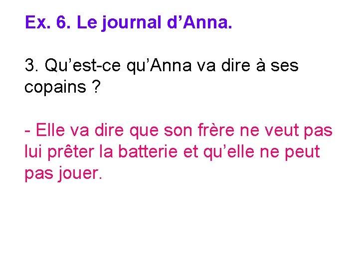 Ex. 6. Le journal d'Anna. 3. Qu'est-ce qu'Anna va dire à ses copains ?