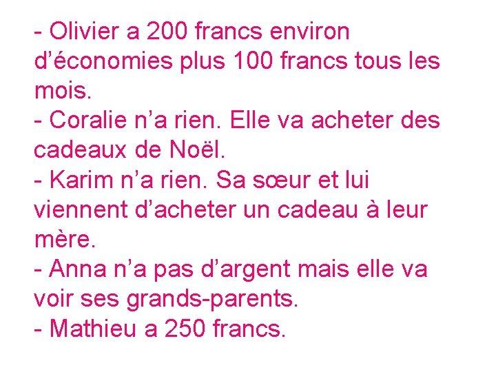- Olivier a 200 francs environ d'économies plus 100 francs tous les mois. -