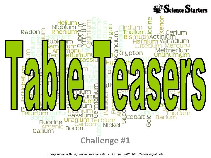Challenge #1 Image made with http: //www. wordle. net/ T. Trimpe 2008 http: //sciencespot.