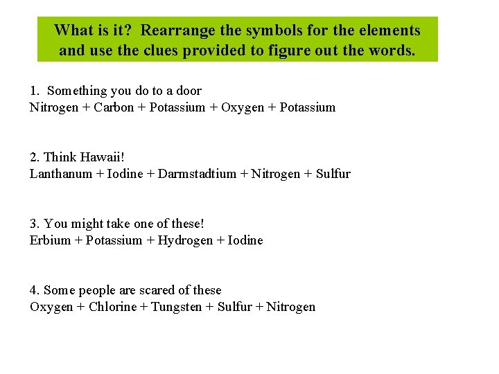 What is it? Rearrange the symbols for the elements and use the clues provided