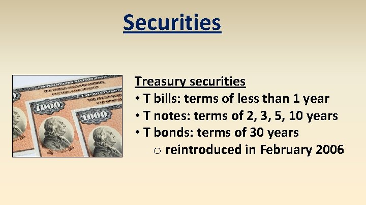 Securities Treasury securities • T bills: terms of less than 1 year • T