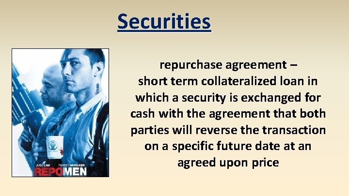 Securities repurchase agreement – short term collateralized loan in which a security is exchanged