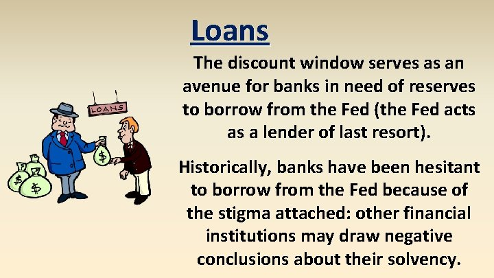 Loans The discount window serves as an avenue for banks in need of reserves