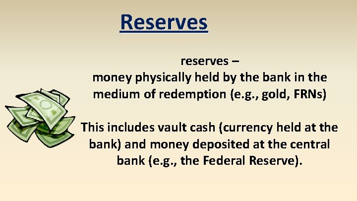 Reserves reserves – money physically held by the bank in the medium of redemption