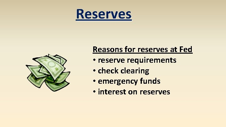 Reserves Reasons for reserves at Fed • reserve requirements • check clearing • emergency