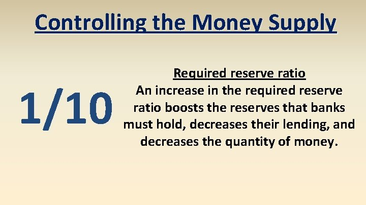 Controlling the Money Supply 1/10 Required reserve ratio An increase in the required reserve