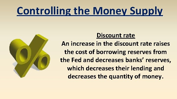 Controlling the Money Supply Discount rate An increase in the discount rate raises the