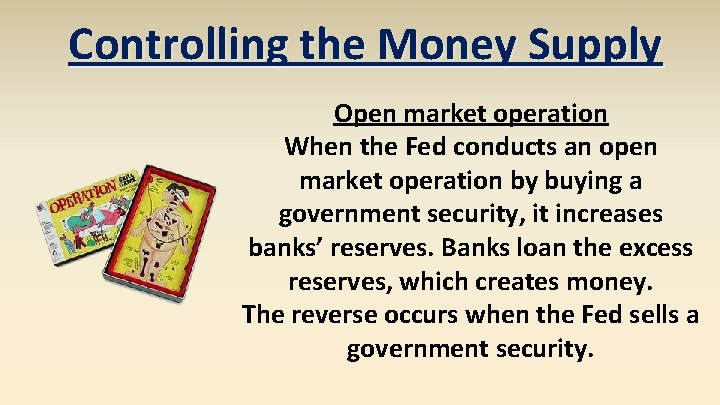 Controlling the Money Supply Open market operation When the Fed conducts an open market