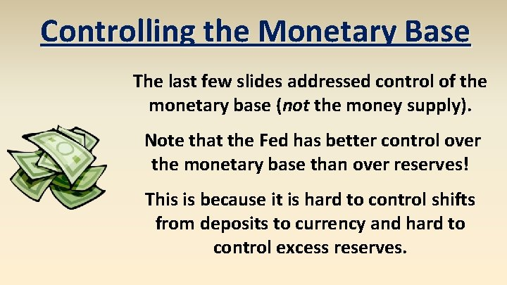 Controlling the Monetary Base The last few slides addressed control of the monetary base