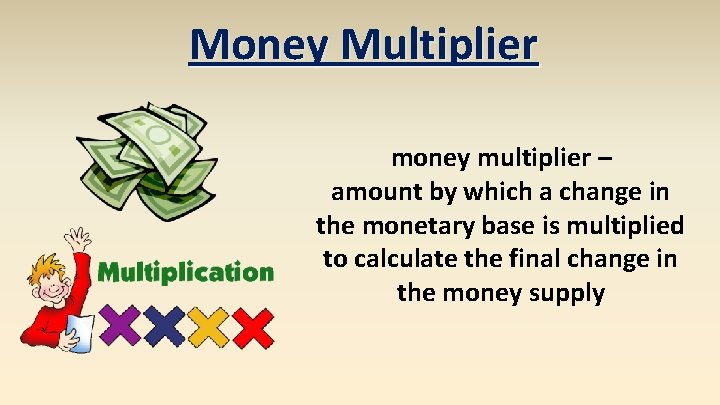 Money Multiplier money multiplier – amount by which a change in the monetary base