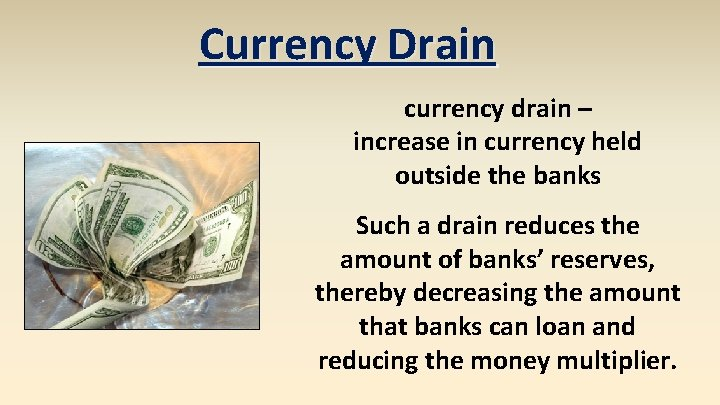 Currency Drain currency drain – increase in currency held outside the banks Such a