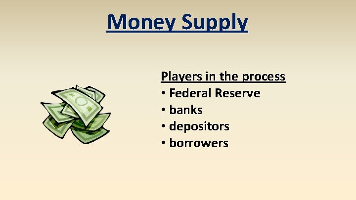 Money Supply Players in the process • Federal Reserve • banks • depositors •