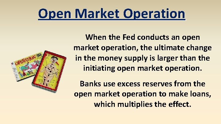 Open Market Operation When the Fed conducts an open market operation, the ultimate change