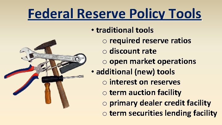 Federal Reserve Policy Tools • traditional tools o required reserve ratios o discount rate
