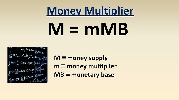 Money Multiplier M = m. MB M ≡ money supply m ≡ money multiplier