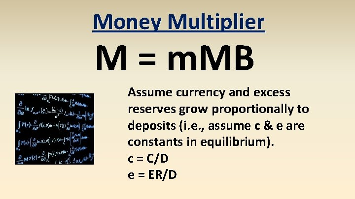 Money Multiplier M = m. MB Assume currency and excess reserves grow proportionally to