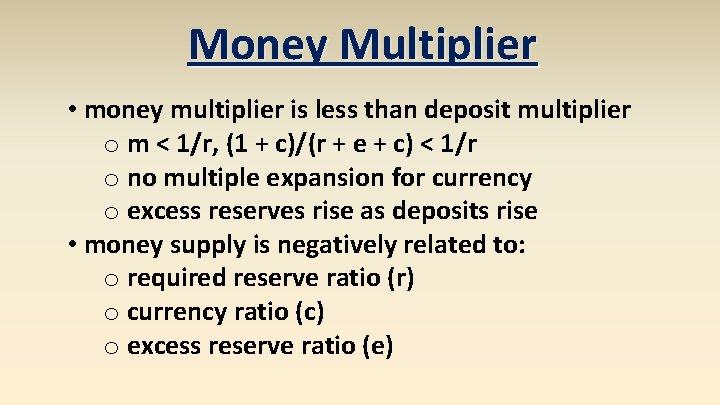 Money Multiplier • money multiplier is less than deposit multiplier o m < 1/r,