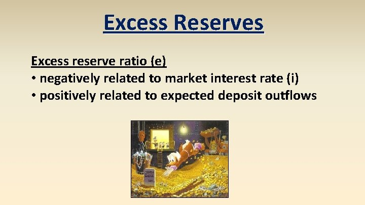 Excess Reserves Excess reserve ratio (e) • negatively related to market interest rate (i)