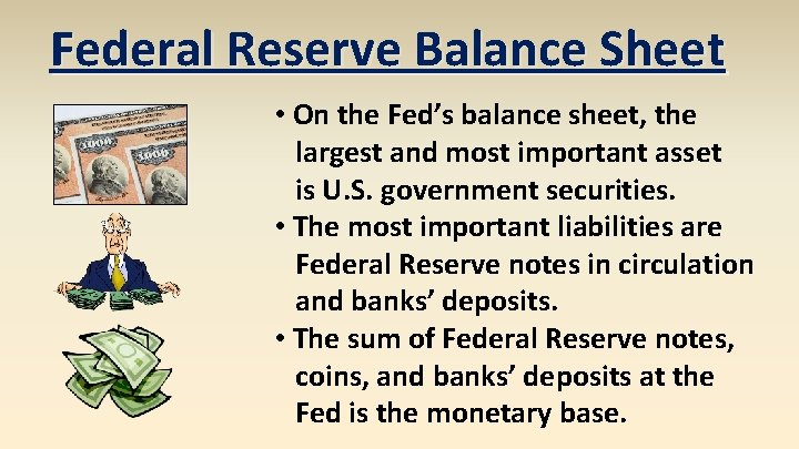 Federal Reserve Balance Sheet • On the Fed's balance sheet, the largest and most