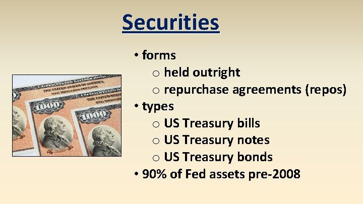Securities • forms o held outright o repurchase agreements (repos) • types o US